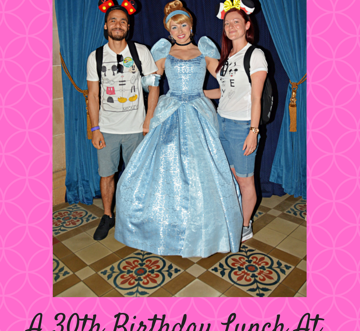 A 30th Birthday Lunch At Cinderella's Royal Table