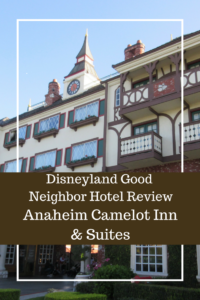 Disneyland Good Neighbor Hotel Review: Camelot Inn & Suites and Everything You Need to Know Before You Go