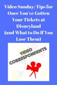 Video Sunday- Tips for Once You've Gotten Your Tickets at Disneyland (and What to Do If You Lose Them)