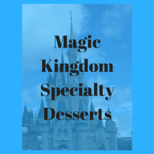 Specialty Desserts at Magic Kingdom