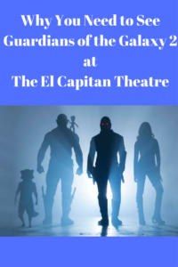 Why You Need to See Guardians of the Galaxy 2 at the El Capitan 2 Theatre!