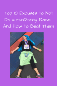 Top 10 Excuses to Not Do a runDisney Race and How to Overcome Them