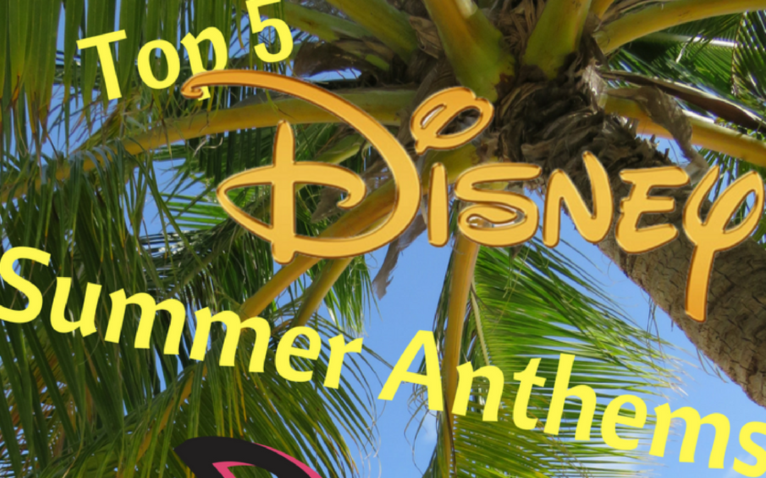 Top 5 Disney Summer Anthems