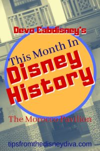 Devo CabDisney's This Month in Disney History: The Morocco Pavilion