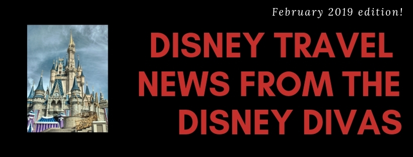 Tips from the Disney Divas presents…Disney News & Updates, February 2019!