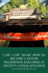 Caw! Caw! Roar! How to become a Senior Wilderness Explorer at Disney's Animal Kingdom