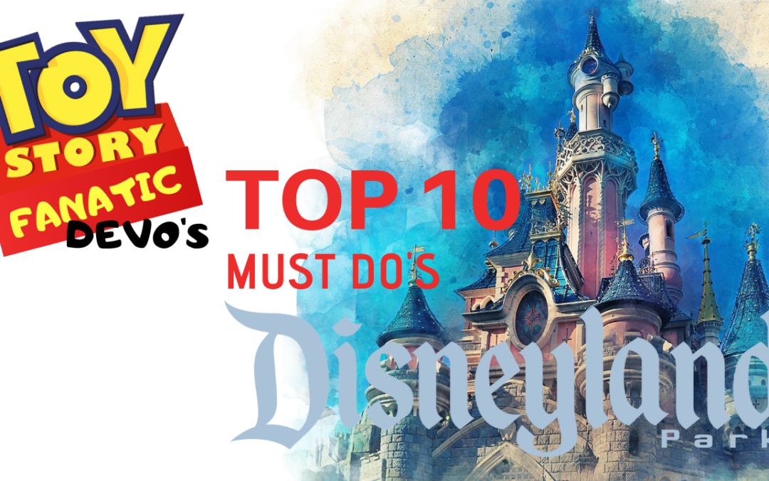 Toy Story Fanatic Devo's Top 10 Must Do's: Disneyland CA