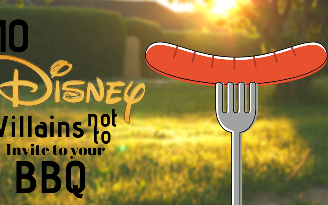 Top 10 Disney Villains NOT to Invite to Your BBQ
