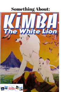 Something About Kimba The White Lion