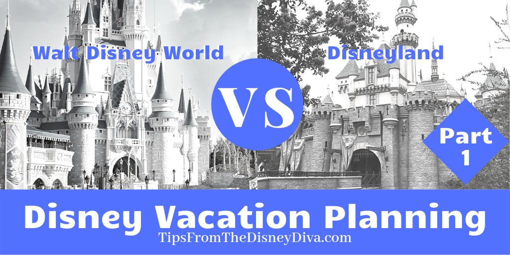 Disney Vacation Planning Part 1: Walt Disney World vs. Disneyland