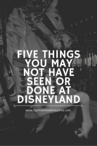 Five Things You May Not Have Seen or Done at Disneyland