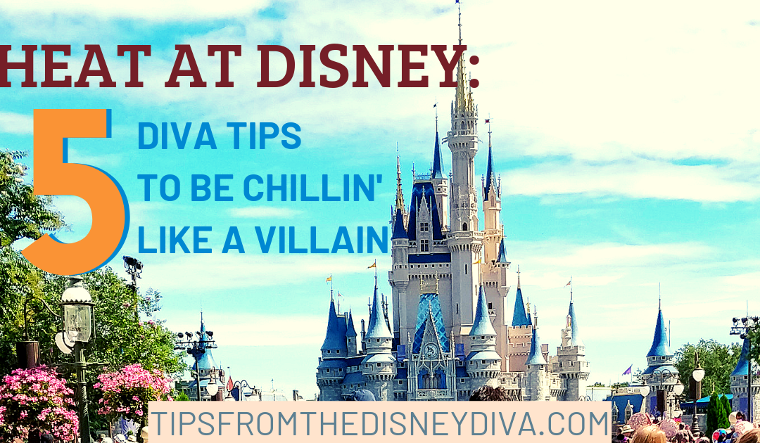 Heat at Disney:  5 Diva Tips to be Chillin' Like a Villain