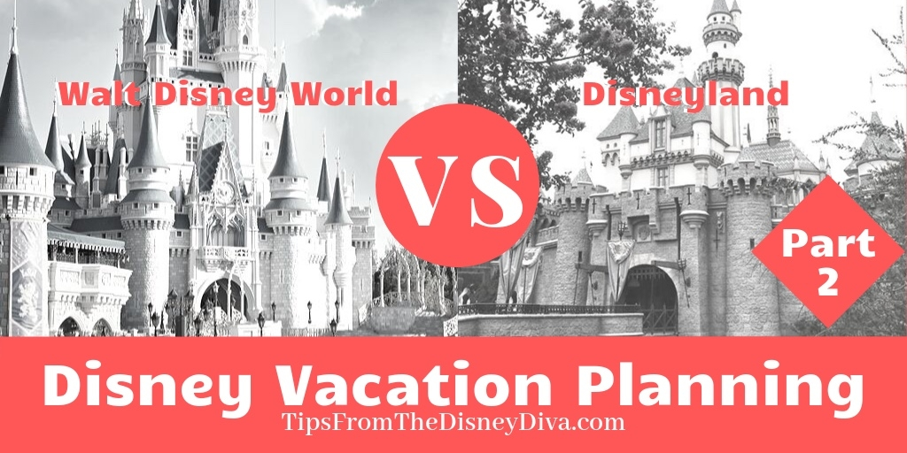 Disney Vacation Planning Part 2 Walt Disney World vs. Disneyland