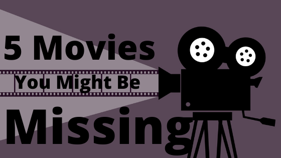 5 Movies You Might Be Missing