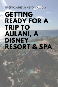 Getting Ready for a Trip to Aulani, A Disney Resort & Spa