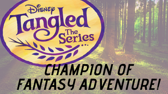 Tangled The Series: A Champion of Fantasy