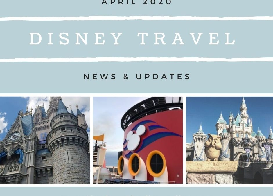 Disney Travel News & Updates April 2020