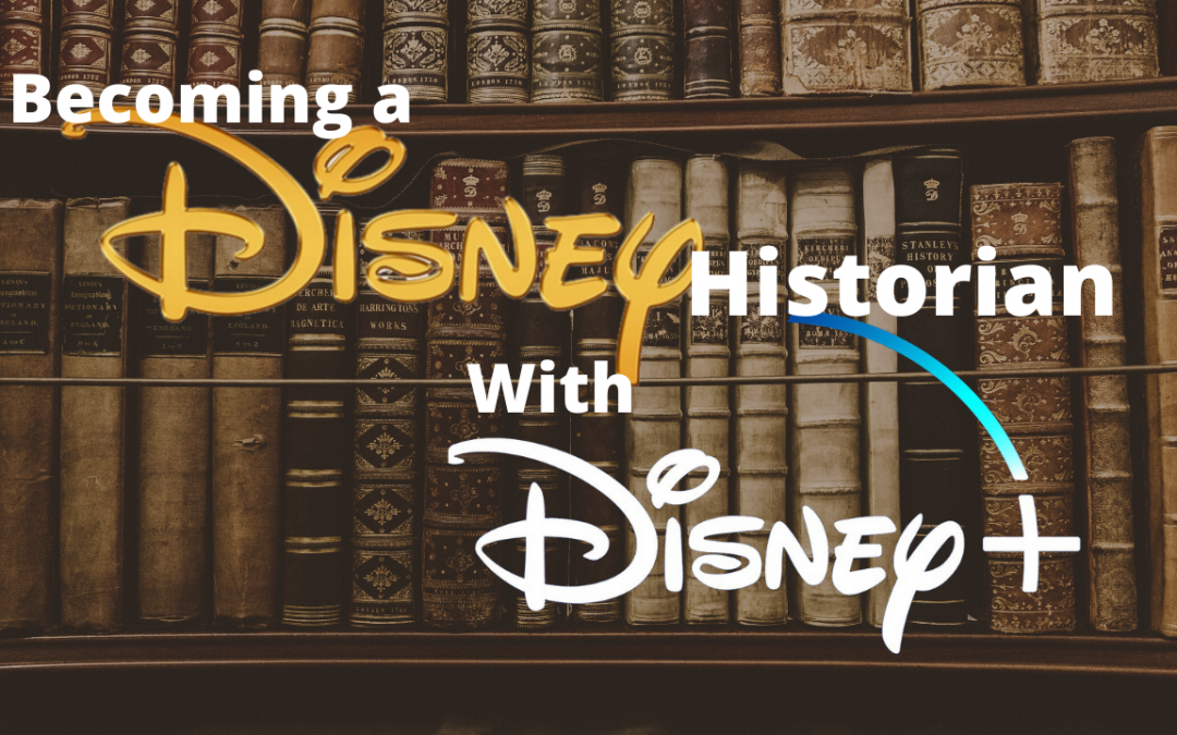 Becoming a Disney Historian (With Disney+!)